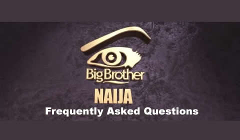Big Brother Naija Frequently Asked Questions FAQ's